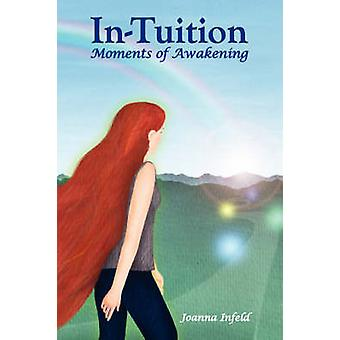 InTuition Moments of Awakening by Infeld & Joanna