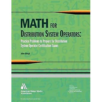 Math for Distributiion System Operators Practice Problems to Prepare for Distribution System Operator Certification Exams by Giorgi and John Math for Distributiion System Operators Practice Problems to Prepare for Distribution System Operator Certification Exams by Giorgi et John