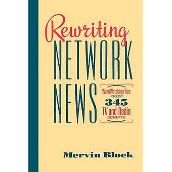 Rewriting Network News Wordwatching Tips from 345 TV and Radio Scripts by Block & Mervin