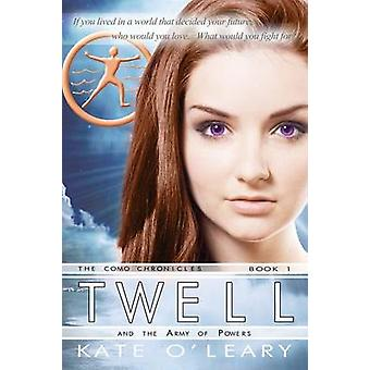 Twell and the Army of Powers The Como Chronicles Book 1 by OLeary & Kate