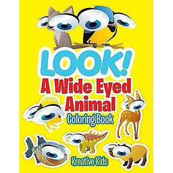 LOOK A Wide Eyed Animal Coloring Book by Kreative Kids