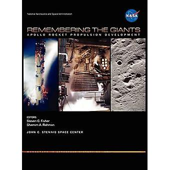 Remembering the Giants Apollo Rocket Propulsion Development NASA Monographs in Aerospace History series number 45 by Fisher & Steven C.