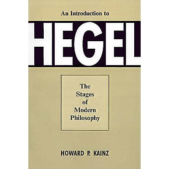 Introduction To Hegel - Stages Of Modern Philosophy by Howard P. Kainz