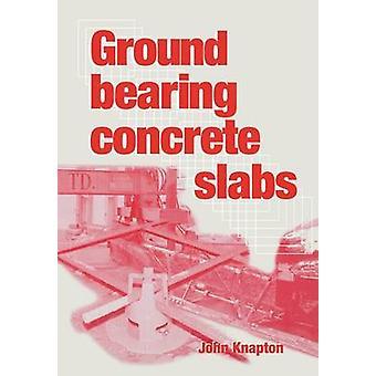 Ground Bearing Concrete Slabs by Knapton & John