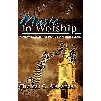 Music in Worship by Alexander & Thomas C