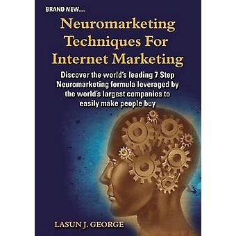 Neuromarketing Techniques for Internet Marketing What the Big Companies Do to Earn Our Money Effortlessly by George & Lasun Joshua