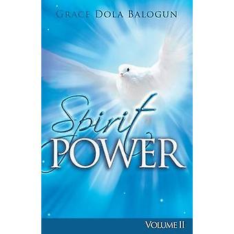 The Spirit Power Volume II by Balogun & Grace Dola