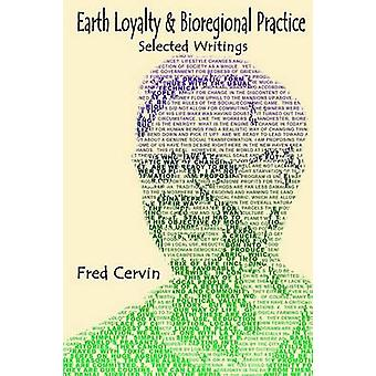 Earth Loyalty and Bioregional Practice by Cervin & Fred