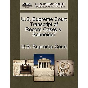 U.S. Supreme Court Transcript of Record Casey v. Schneider by U.S. Supreme Court