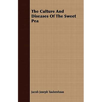The Culture and Diseases of the Sweet Pea by Taubenhaus & Jacob Joseph