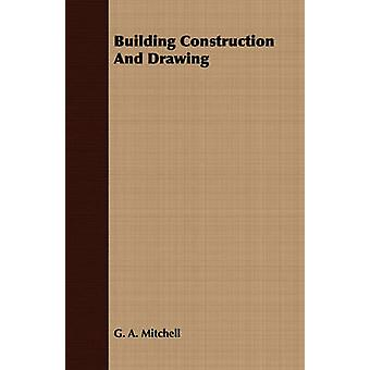 Building Construction And Drawing by Mitchell & G. A.