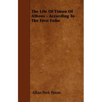 The Life Of Timon Of Athens  According To The First Folio by Paton & Allan Park
