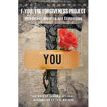 FYou The Forgiveness Project  Memoirs of Violence and Compassion by Offishal & Kardinall