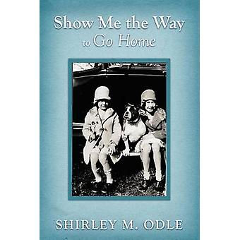 Show Me the Way to Go Home by Odle & Shirley M.