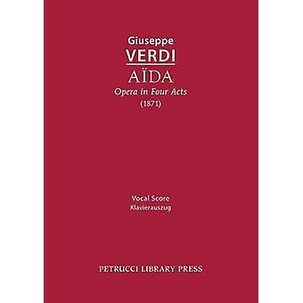 Aida Opera in Four Acts Vocal score by Verdi & Giuseppe