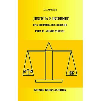 Justicia E Internet una filosofa del derecho para el mundo virtual by MANCINI & Anna