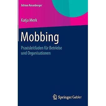 Mobbing  Praxisleitfaden fr Betriebe und Organisationen by Merk & Katja