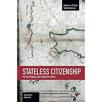 Stateless Citizenship - the Palestinian-Arab Citizens of Israel by Sho