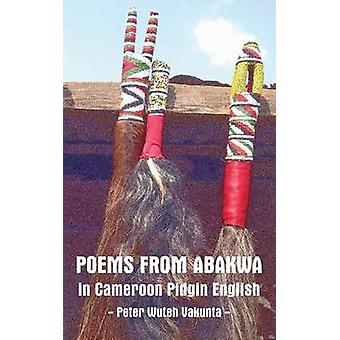 Poems from Abakwa in Cameroon Pidgin English by Vakunta & Peter Wuteh