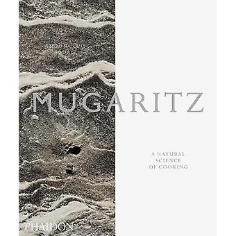 Mugaritz  A Natural Science of Cooking by Andoni Aduriz & Raul Nagore & Hirukuna SL & Translated by Cillero amp de Motta & By photographer Jose Lopez De Zubiria