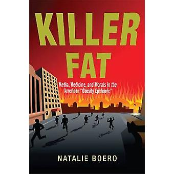 Killer Fat - Media - Medicine - and Morals in the American  -Obesity Ep