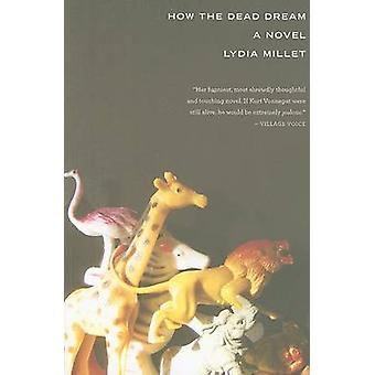 How the Dead Dream by Lydia Millet - 9780156035460 Book