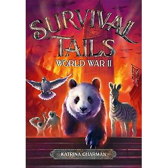 Survival Tails - World War II by Katrina Charman - 9780316477932 Book
