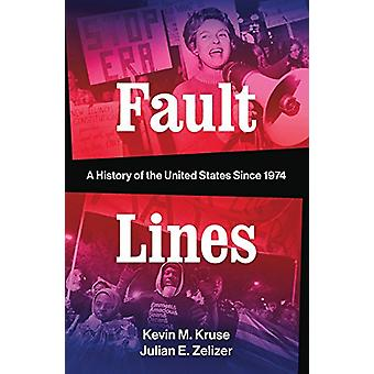 Fault Lines - A History of the United States Since 1974 by Kevin M. Kr