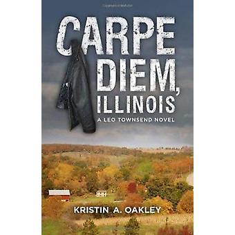 Carpe Diem - Illinois by Kristin Oakley - 9780989978033 Book