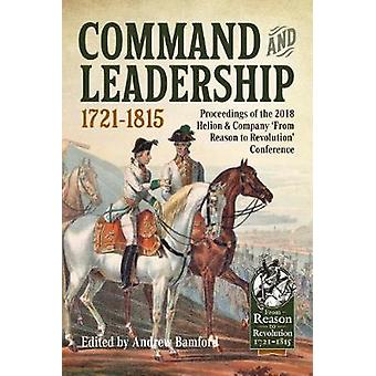 Command and Leadership 1721-1815 - Proceedings of the 2018 Helion &