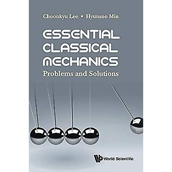 Essential Classical Mechanics - Problems And Solutions by Choonkyu Lee
