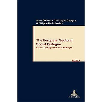 The European Sectoral Social Dialogue - Actors - Developments and Chal