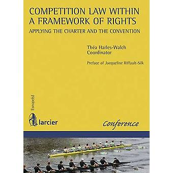Competition Law Within a Framework of Rights - Applying the Charter an