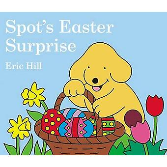 Spot's Easter Surprise by Eric Hill - Eric Hill - 9780399247439 Book