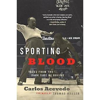 Sporting Blood - Tales from the Dark Side of Boxing by Carlos Acevedo