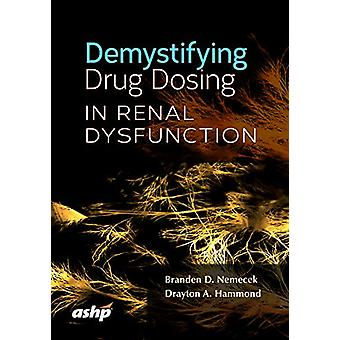 Demystifying Drug Dosing in Renal Dysfunction by Branden D. Nemecek -