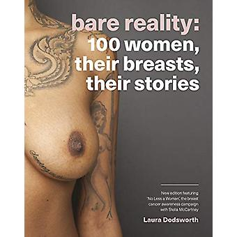 Bare Reality - 100 Women - Their Breasts - Their Stories by Laura Dods