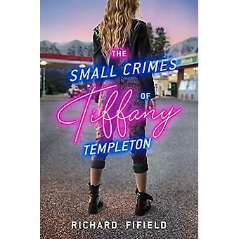 The Small Crimes of Tiffany Templeton by Richard Fifield - 9781984835