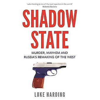 Shadow State - Murder - Mayhem and Russia's Remaking of the West by Lu