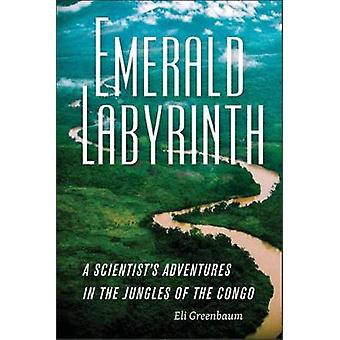 Emerald Labyrinth - A Scientist`s Adventures in the Jungles of the Congo