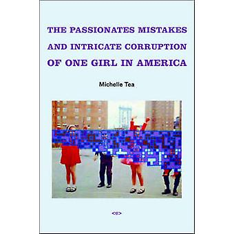 The Passionate Mistakes and Intricate Corruption of One Girl in America by Tea & Michelle