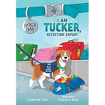 I Am Tucker Detection Expert by Catherine Stier & Illustrated by Francesca Rosa