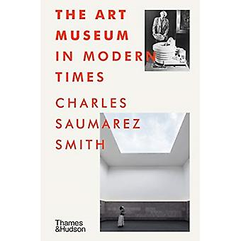 The Art Museum in Modern Times par Charles Saumarez Smith