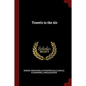 Travels in the Air by Gaston Tissandier - 9781375710527 Book