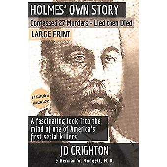 Holmes' Own Story - Confessed 27 Murders - Lied Then Died (87 Historic