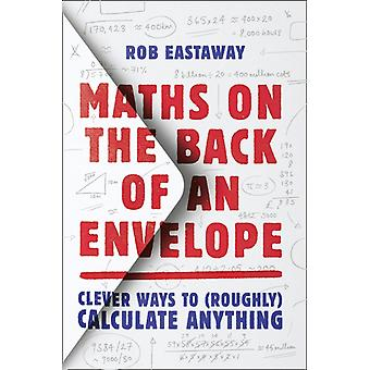 Maths on the Back of an Envelope de Rob Eastaway