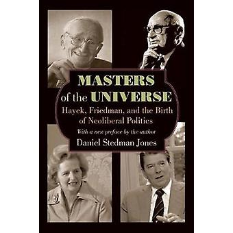 Masters of the Universe - Hayek Friedman and the Birth of Neoliberal Politics - Updated Edition