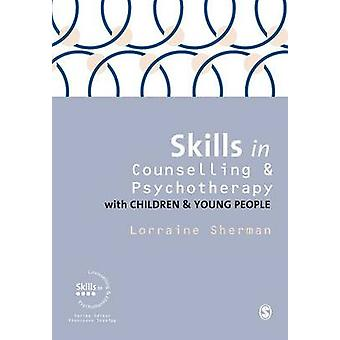 Skills in Counselling and Psychotherapy with Children and Young People by Sherman & Lorraine