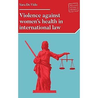 Violence against women's health in international law  Melland Schill Studies in International Law