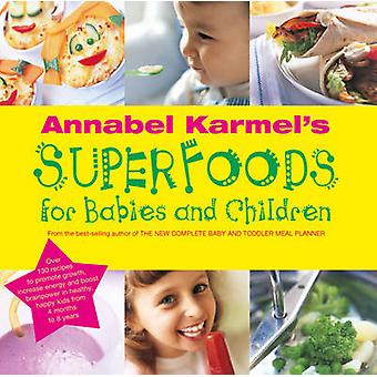 Annabel Karmel's Superfoods for Babies and Children by Annabel Karmel